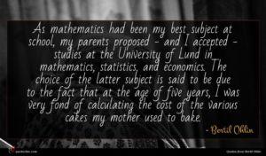 Bertil Ohlin quote : As mathematics had been ...