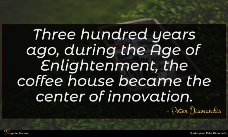 Photo of Peter Diamandis quote : Three hundred years ago …