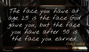 Cindy Crawford quote : The face you have ...