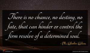 Ella Wheeler Wilcox quote : There is no chance ...
