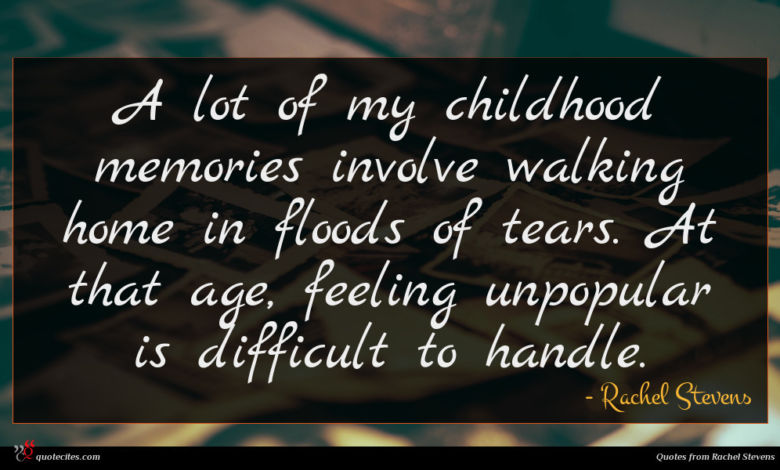 A lot of my childhood memories involve walking home in floods of tears. At that age, feeling unpopular is difficult to handle.