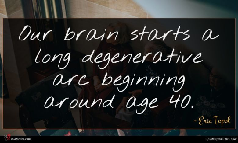 Our brain starts a long degenerative arc beginning around age 40.