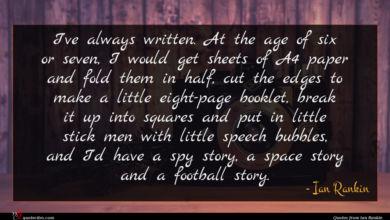 Photo of Ian Rankin quote : I've always written At …
