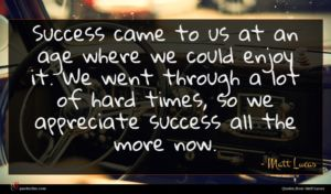 Matt Lucas quote : Success came to us ...