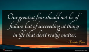 Francis Chan quote : Our greatest fear should ...