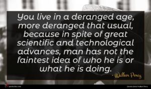 Walker Percy quote : You live in a ...