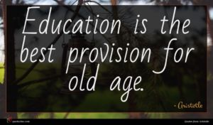 Aristotle quote : Education is the best ...