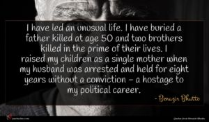 Benazir Bhutto quote : I have led an ...