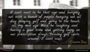 Cameron Diaz quote : I can't wait to ...