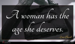 Coco Chanel quote : A woman has the ...