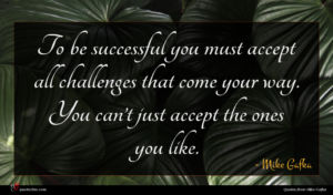 Mike Gafka quote : To be successful you ...