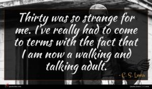 C. S. Lewis quote : Thirty was so strange ...
