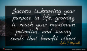 John C. Maxwell quote : Success is knowing your ...