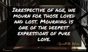 Russell M. Nelson quote : Irrespective of age we ...
