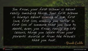Brandi Carlile quote : You know your first ...