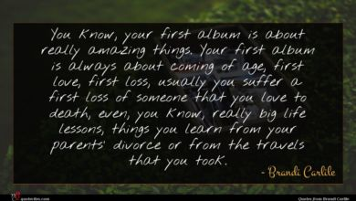Photo of Brandi Carlile quote : You know your first …