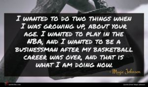 Magic Johnson quote : I wanted to do ...