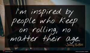 Jimmy Buffett quote : I'm inspired by people ...