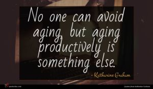 Katharine Graham quote : No one can avoid ...