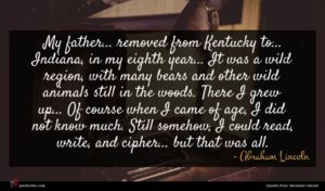 Abraham Lincoln quote : My father removed from ...