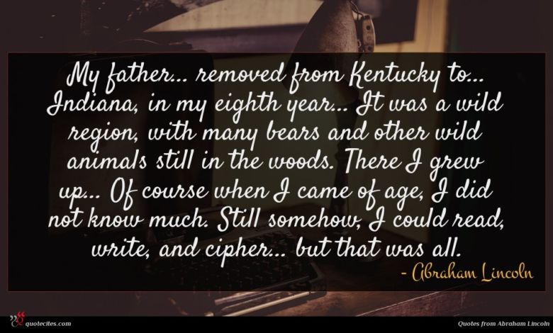 Photo of Abraham Lincoln quote : My father removed from …