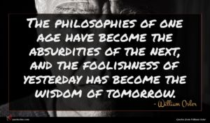 William Osler quote : The philosophies of one ...