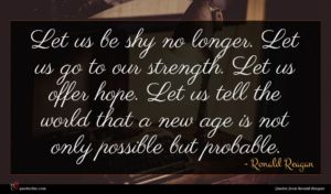 Ronald Reagan quote : Let us be shy ...