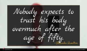 Alexander Hamilton quote : Nobody expects to trust ...