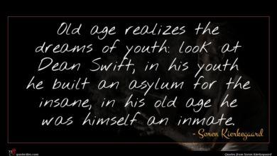 Photo of Soren Kierkegaard quote : Old age realizes the …