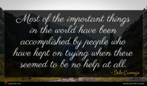 Dale Carnegie quote : Most of the important ...