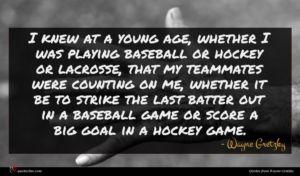 Wayne Gretzky quote : I knew at a ...