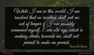 Samuel Adams quote : While I am in ...