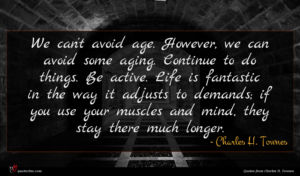 Charles H. Townes quote : We can't avoid age ...