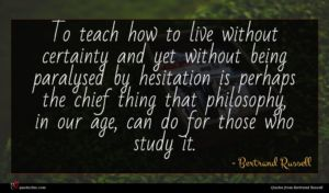 Bertrand Russell quote : To teach how to ...