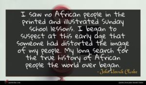 John Henrik Clarke quote : I saw no African ...