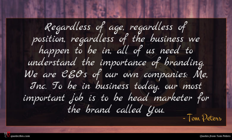 Photo of Tom Peters quote : Regardless of age regardless …