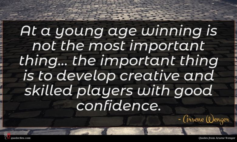 At a young age winning is not the most important thing... the important thing is to develop creative and skilled players with good confidence.