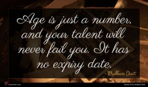 Madhuri Dixit quote : Age is just a ...