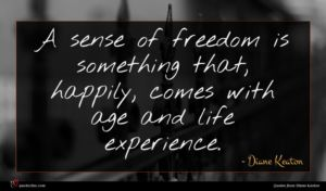 Diane Keaton quote : A sense of freedom ...