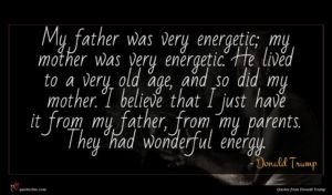 Donald Trump quote : My father was very ...