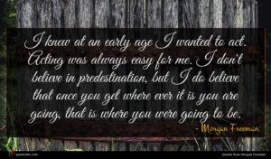 Morgan Freeman quote : I knew at an ...