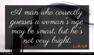 Lucille Ball quote : A man who correctly ...