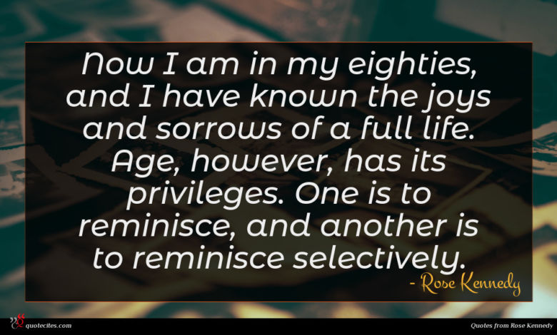 Now I am in my eighties, and I have known the joys and sorrows of a full life. Age, however, has its privileges. One is to reminisce, and another is to reminisce selectively.