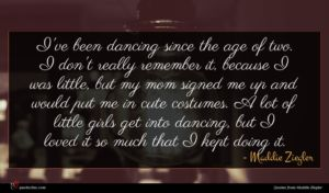 Maddie Ziegler quote : I've been dancing since ...