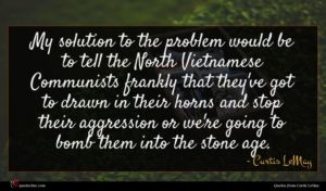 Curtis LeMay quote : My solution to the ...