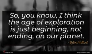 Robert Ballard quote : So you know I ...