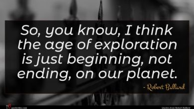 Photo of Robert Ballard quote : So you know I …