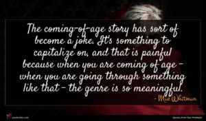 Mae Whitman quote : The coming-of-age story has ...