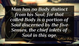 William Blake quote : Man has no Body ...