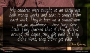 Dave Ramsey quote : My children were taught ...